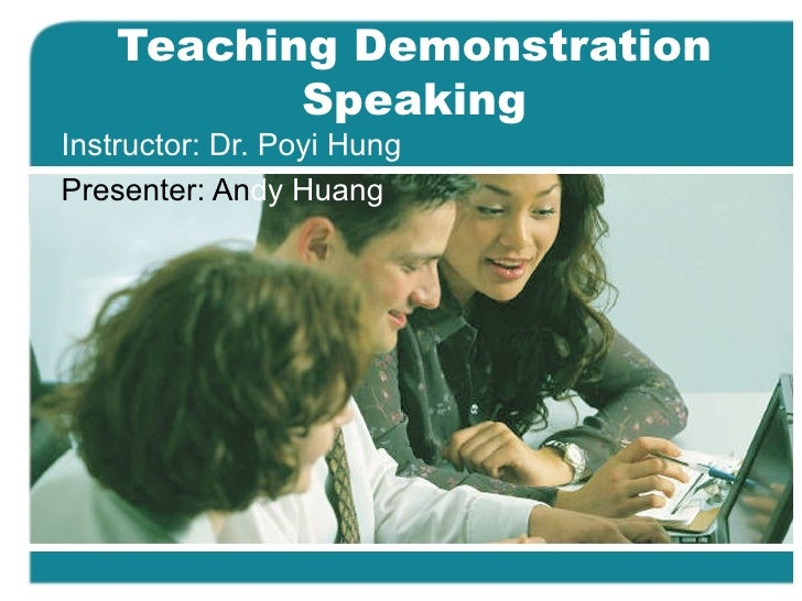 Teaching Demonstration Speaking Instructor:   Dr. Poyi Hung Presenter: An dy Huang