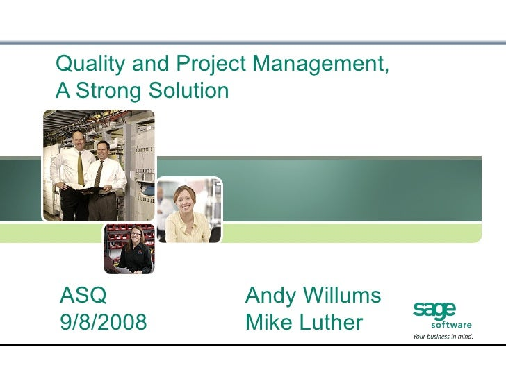 Quality and Project Management, A Strong Solution  ASQ 9/8/2008 Andy Willums Mike Luther