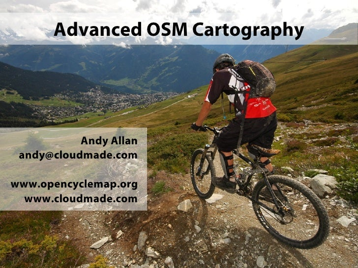 Advanced OSM Cartography                Andy Allan  andy@cloudmade.com  www.opencyclemap.org   www.cloudmade.com