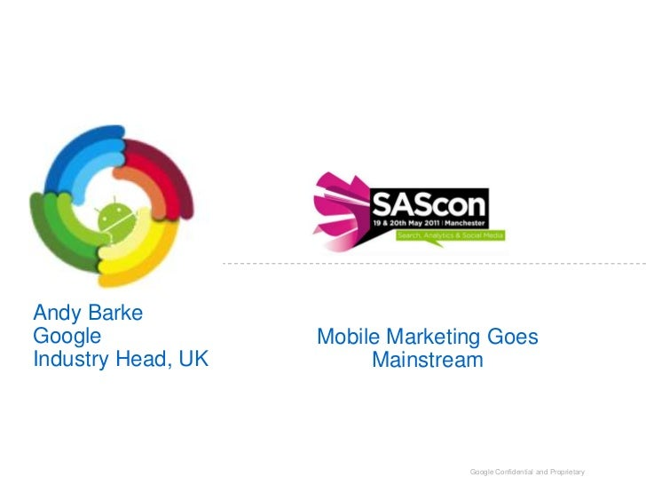 Andy Barke<br />Google<br />Industry Head, UK<br />Mobile Marketing Goes Mainstream<br />