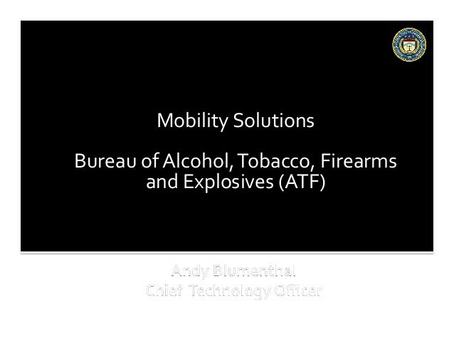 Mobility	   Solutions	    Bureau	   of	   Alcohol,	   Tobacco,	   Firearms	    and	   Explosives	   (ATF)