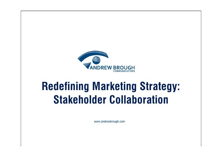 Redefining Marketing Strategy:   Stakeholder Collaboration