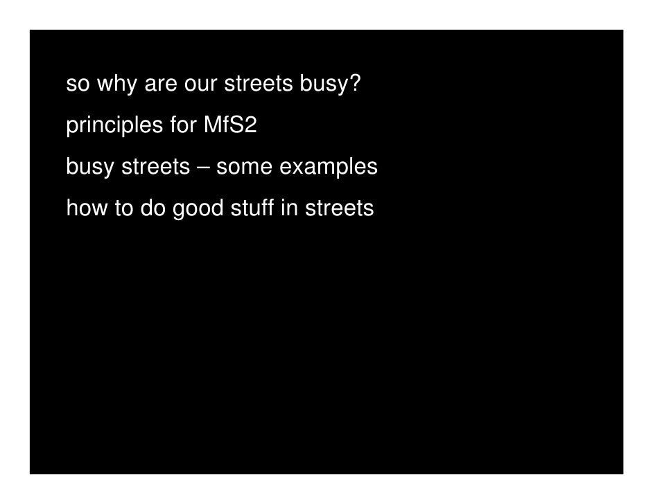 so why are our streets busy? principles for MfS2 busy streets – some examples how to do good stuff in streets
