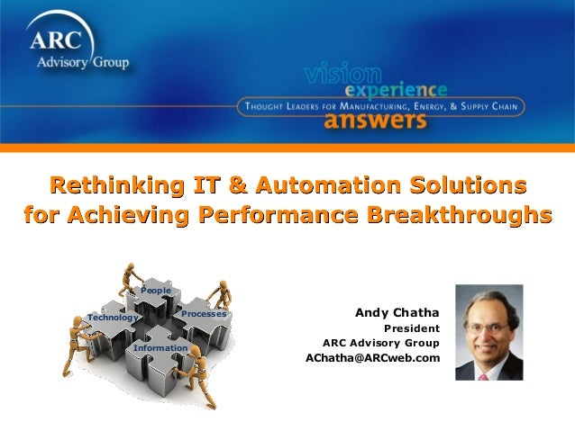 Rethinking IT & Automation Solutionsfor Achieving Performance BreakthroughsAndy ChathaPresidentARC Advisory GroupAChatha@A...