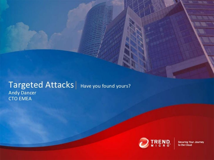 Trend Micro - Targeted attacks: Have you found yours?