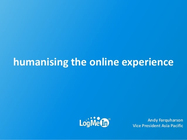 humanising the online experience                               Andy Farquharson                       Vice President Asia ...