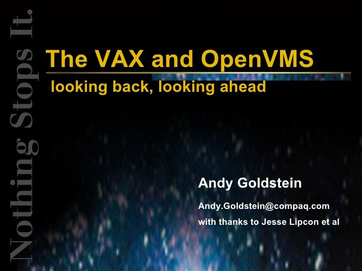 The VAX and OpenVMS looking back, looking ahead                       Andy Goldstein                   Andy.Goldstein@comp...