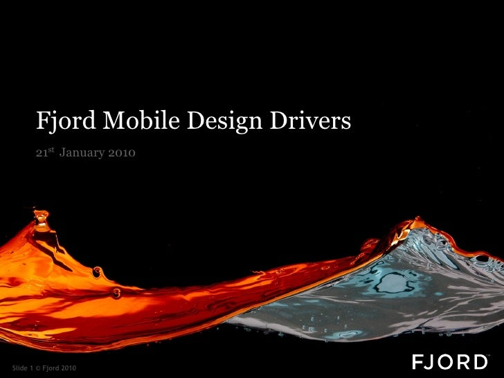 Fjord Mobile Design Drivers        21st January 2010     Slide 1 © Fjord 2010