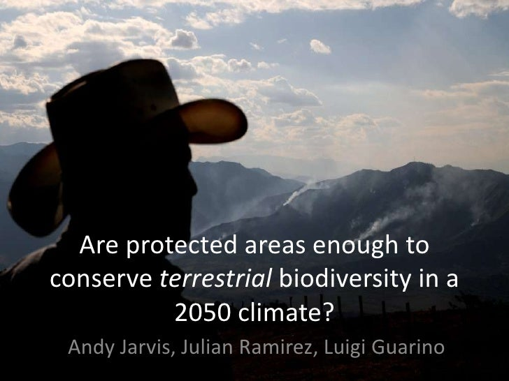 Andy  Jarvis Are Protected Areas Enough To Conserve Biodiversity In 2050    G B I F  Science  Symposium  Oct 2009