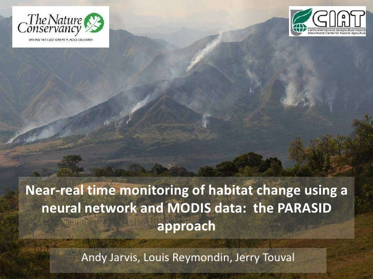 Near-real time monitoring of habitat change using a neural network and MODIS data:  the PARASID approach<br />Andy Jarvis,...