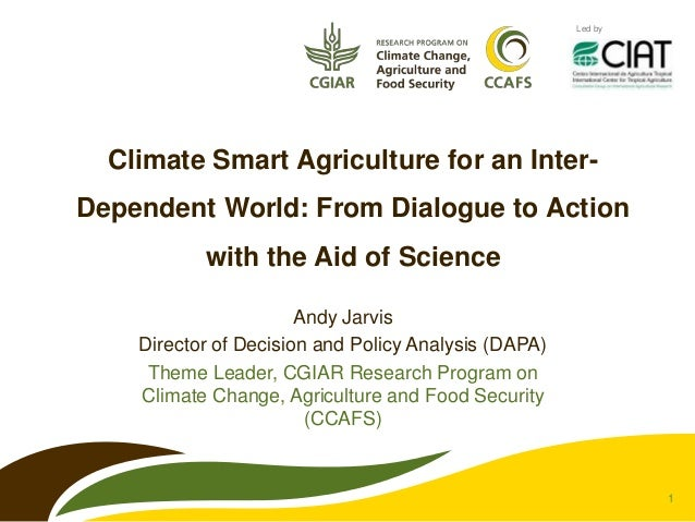 Led by  Climate Smart Agriculture for an Inter-Dependent World: From Dialogue to Action           with the Aid of Science ...