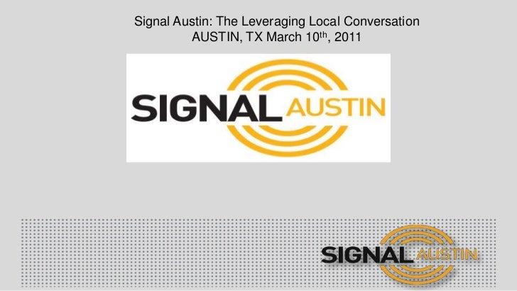 Signal Austin: The Leveraging Local Conversation<br />Austin, tx March 10th, 2011<br />
