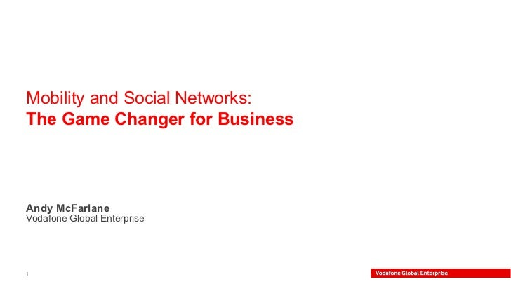 Andy McFarlane   Vodafone Global Enterprise  Mobility and Social Networks:  The Game Changer for Business