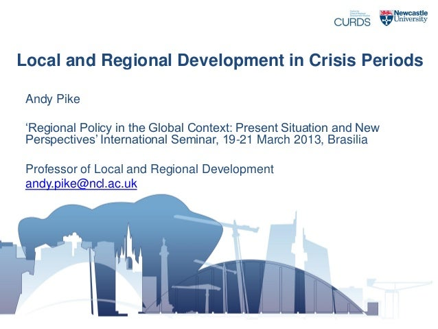Local and Regional Development in Crisis Periods / Andy Pike (Universidad de Newcastle)