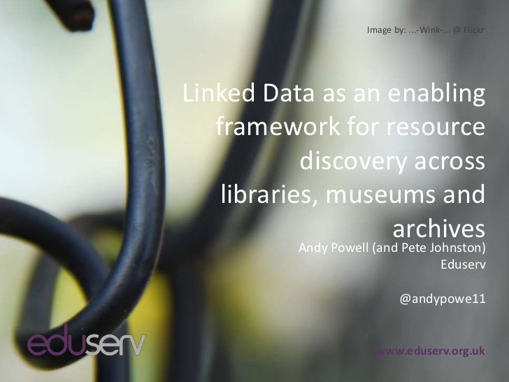 Linked Data as an enabling framework for resource discovery across libraries, museums and archives