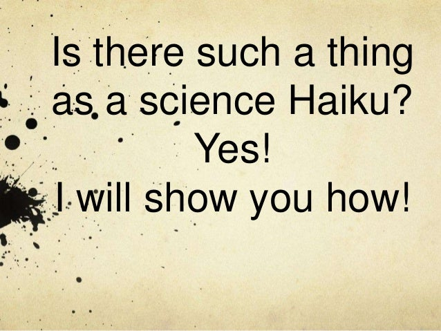 Is there such a thing as a science Haiku? Yes! I will show you how!