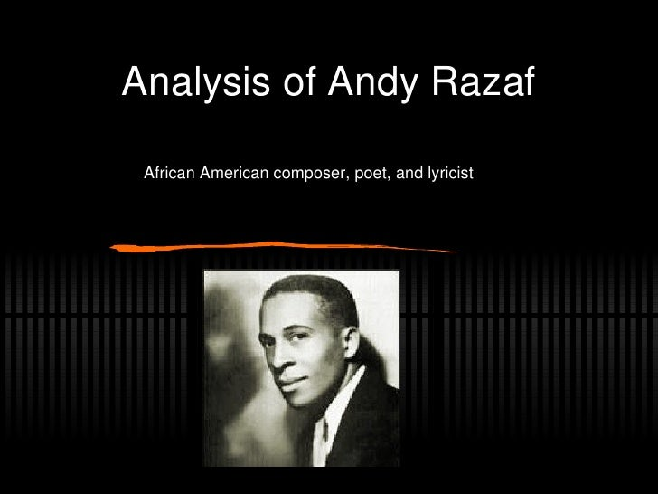 Analysis of Andy Razaf African American composer, poet, and lyricist