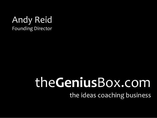 Andy ReidFounding Director         theGeniusBox.com                    the ideas coaching business