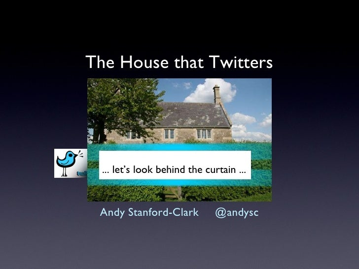 The House that Twitters <ul><li>Andy Stanford-Clark  @andysc </li></ul>... let's look behind the curtain ...