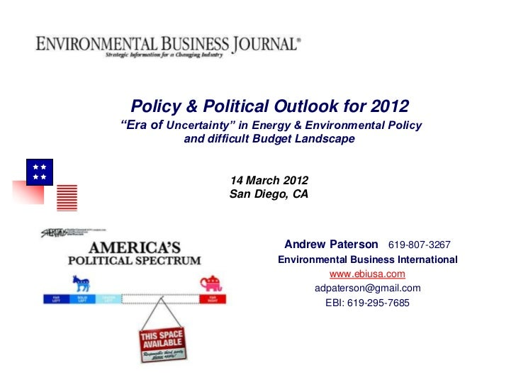 "Policy & Political Outlook for 2012     ""Era of Uncertainty"" in Energy & Environmental Policy                and difficult..."