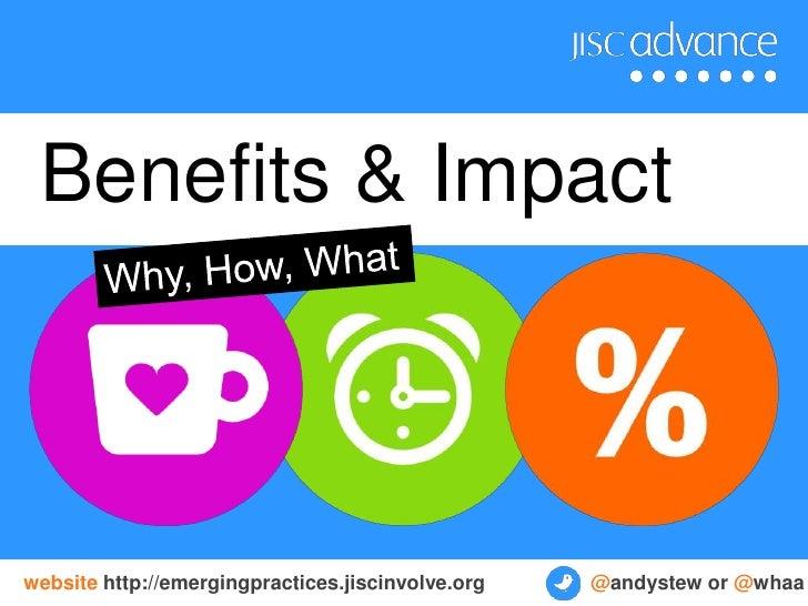 Benefits & Impactwebsite http://emergingpractices.jiscinvolve.org   @andystew or @whaa