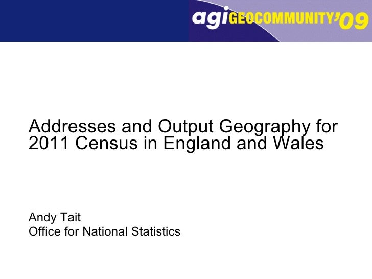 <ul><li>Addresses and Output Geography for 2011 Census in England and Wales </li></ul><ul><li>Andy Tait </li></ul><ul><li>...
