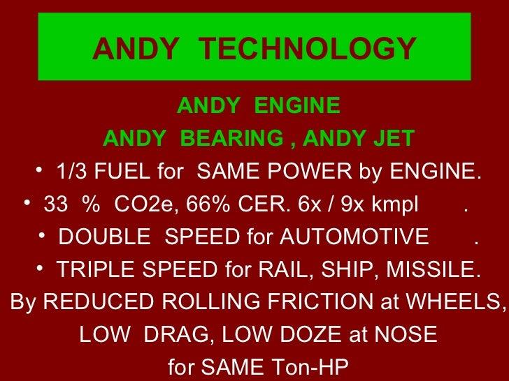 ANDY  TECHNOLOGY <ul><li>ANDY  ENGINE </li></ul><ul><li>ANDY  BEARING , ANDY JET </li></ul><ul><li>1/3 FUEL for  SAME POWE...