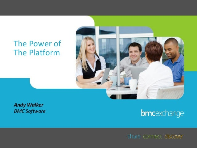 The Power of The Platform  Andy Walker BMC Software