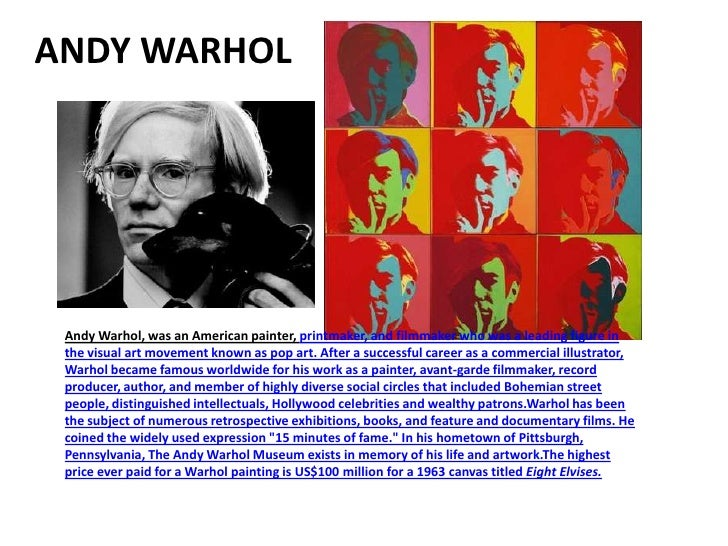 ANDY WARHOL Andy Warhol, was an American painter, printmaker, and filmmaker who was a leading figure in the visual art mov...