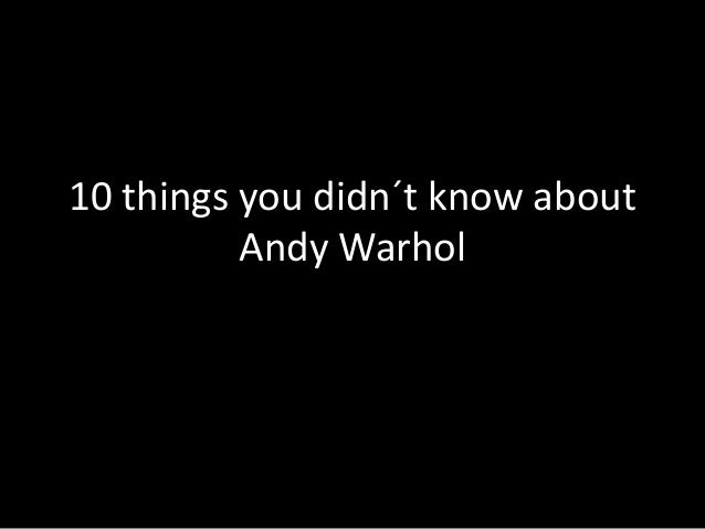 10 things you didn´t know about Andy Warhol