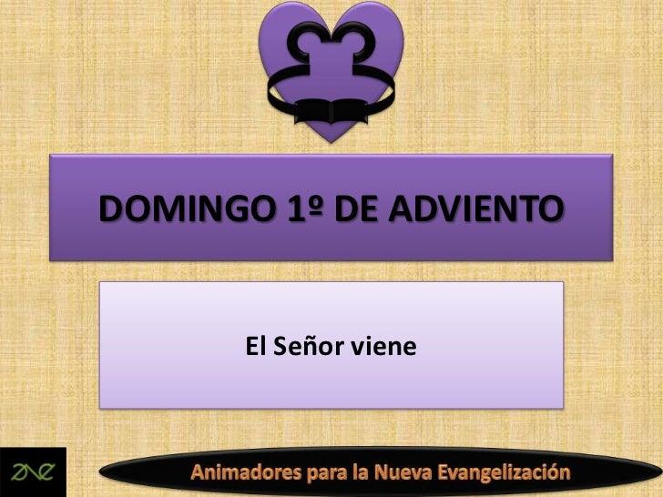 DOMINGO 1º DE ADVIENTO      El Señor viene