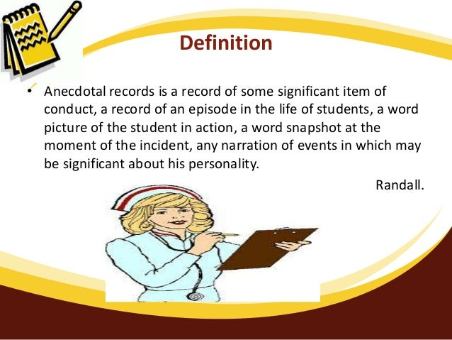 advantages and disadvantages of anecdotal records One important benefit of authentic assessment is that is does not  this method ( direct observation) followed by anecdotal record-keeping,.