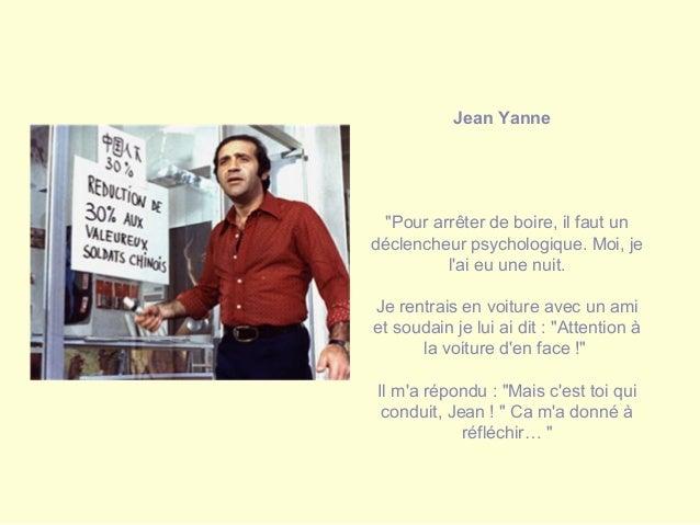 """Jean Yanne """"Pour arrêter de boire, il faut un déclencheur psychologique. Moi, je l'ai eu une nuit. Je rentrais en voiture ..."""