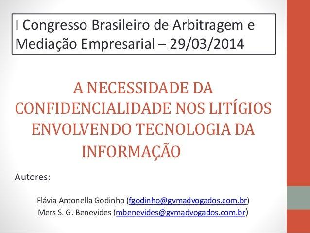 A NECESSIDADE DA CONFIDENCIALIDADE NOS LITÍGIOS ENVOLVENDO TECNOLOGIA DA INFORMAÇÃO . Autores: Flávia Antonella Godinho (f...