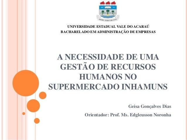 UNIVERSIDADE ESTADUAL VALE DO ACARAÚ BACHARELADO EM ADMINISTRAÇÃO DE EMPRESAS  A NECESSIDADE DE UMA GESTÃO DE RECURSOS HUM...
