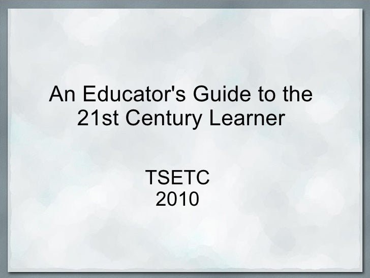An Educator's Guide to the 21st Century Learner