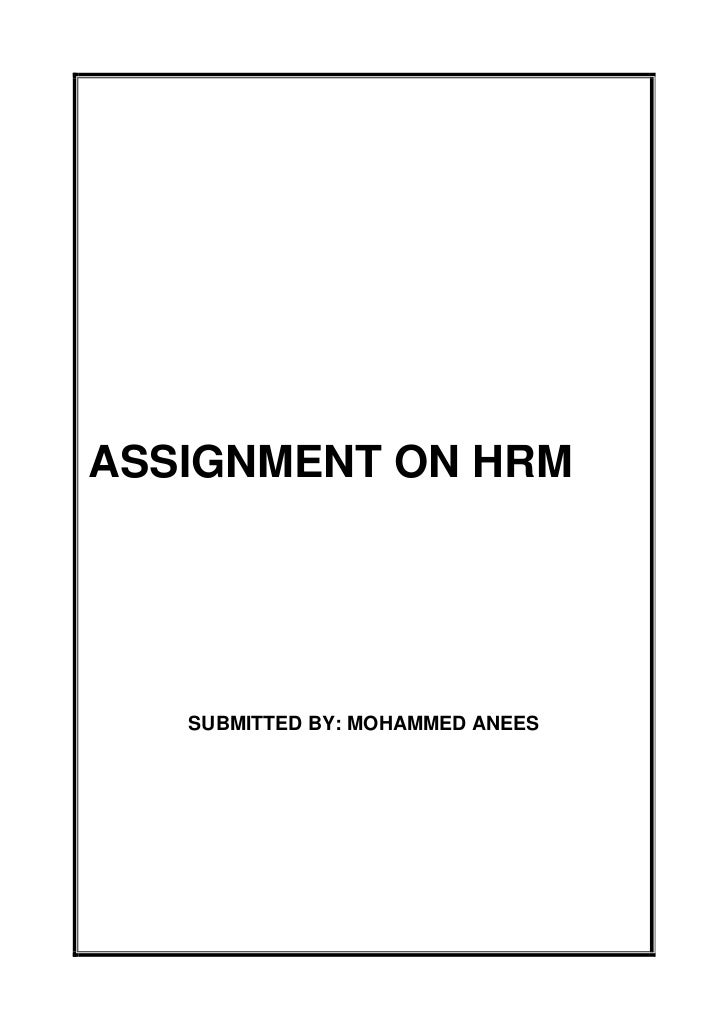 ASSIGNMENT ON HRM<br />SUBMITTED BY: MOHAMMED ANEES<br />                           <br />                               <...