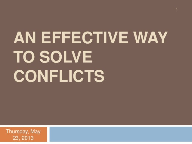 AN EFFECTIVE WAYTO SOLVECONFLICTSThursday, May23, 20131