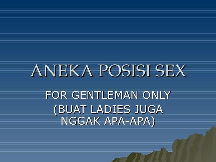 ANEKA POSISI SEX FOR GENTLEMAN ONLY (BUAT LADIES JUGA NGGAK APA-APA)