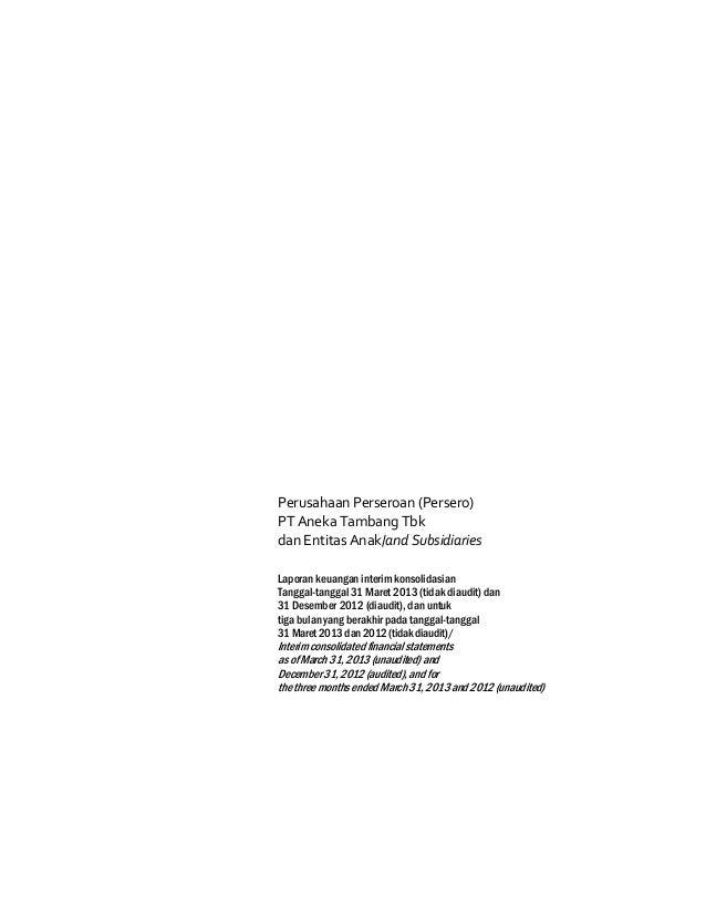 Perusahaan Perseroan (Persero)PT Aneka Tambang Tbkdan Entitas Anak/and SubsidiariesLaporan keuangan interim konsolidasianT...