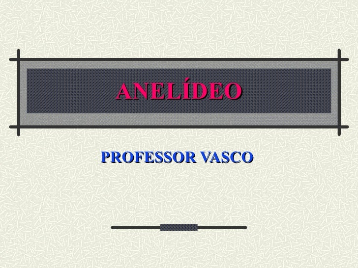 ANELÍDEO PROFESSOR VASCO