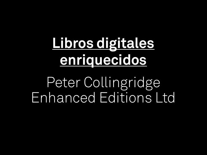 Libros digitales    enriquecidos  Peter CollingridgeEnhanced Editions Ltd