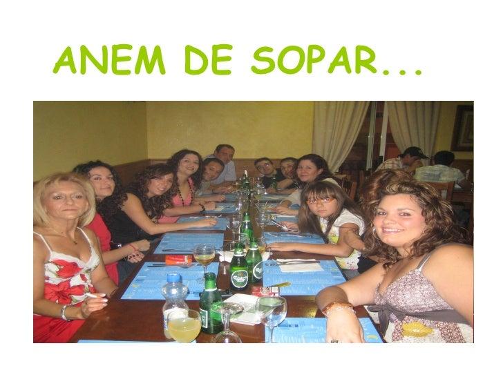 ANEM DE SOPAR...