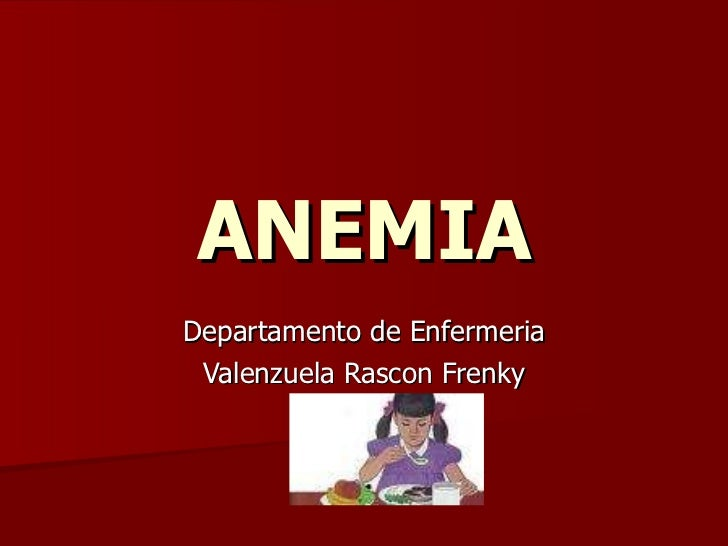 ANEMIA Departamento de Enfermeria Valenzuela Rascon Frenky