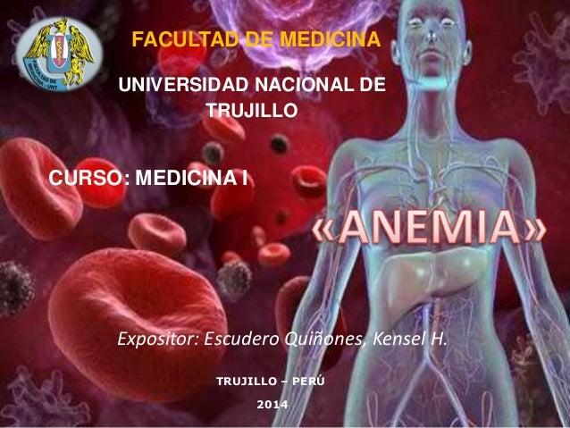 Expositor: Escudero Quiñones, Kensel H. FACULTAD DE MEDICINA UNIVERSIDAD NACIONAL DE TRUJILLO CURSO: MEDICINA I TRUJILLO –...