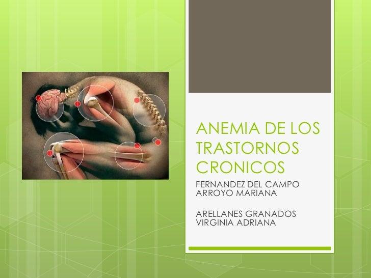ANEMIA DE LOSTRASTORNOSCRONICOSFERNANDEZ DEL CAMPOARROYO MARIANAARELLANES GRANADOSVIRGINIA ADRIANA