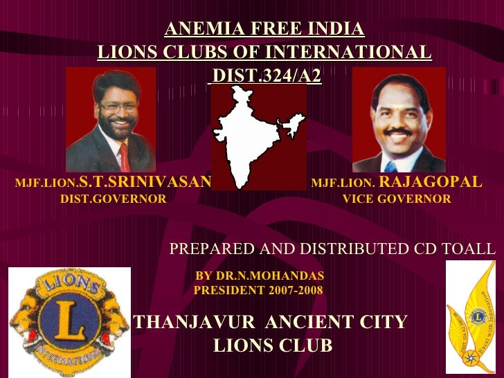 MJF.LION. S.T.SRINIVASAN DIST.GOVERNOR MJF.LION.  RAJAGOPAL VICE GOVERNOR BY DR.N.MOHANDAS PRESIDENT 2007-2008 THANJAVUR  ...