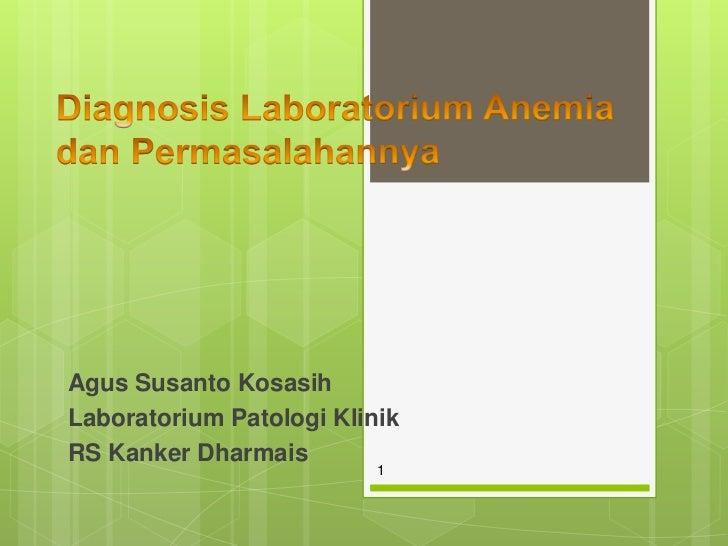 Agus Susanto KosasihLaboratorium Patologi KlinikRS Kanker Dharmais                          1