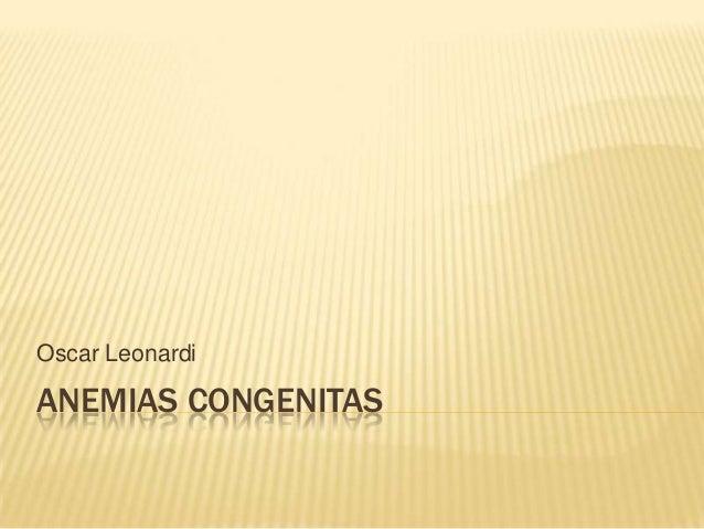 Oscar Leonardi  ANEMIAS CONGENITAS