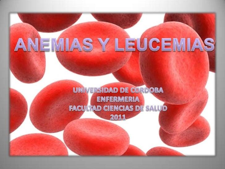 ANEMIAS Y LEUCEMIAS<br />UNIVERSIDAD DE CORDOBA<br />ENFERMERIA<br />FACULTAD CIENCIAS DE SALUD<br />2011<br />